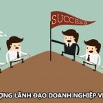 Cải thiện chất lượng lãnh đạo doanh nghiệp sẵn sàng cho thời kỳ mới