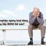 Doanh nghiệp ngừng hoạt động, đóng tiếp BHXH thế nào?